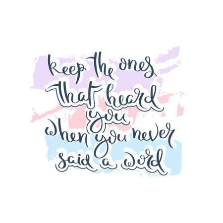 Keep the ones that heard you when you never said a word. Hand drawn motivation quote. Creative vector typography concept for design and printing. Ready for cards, t-shirts, labels, stickers, posters. Ilustração