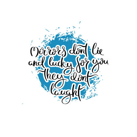 Mirrors do not lie and lucky for you they do not laught. Hand drawn motivation quote. Creative vector typography concept for design and printing. Ready for cards, t-shirts, labels, stickers, posters.