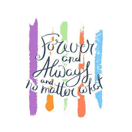Forever and always and no matter what. Hand drawn motivation quote. Creative vector typography concept for design and printing. Ready for cards, t-shirts, labels, stickers, posters.