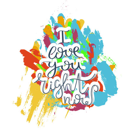 I love you right now. Hand drawn motivation quote. Creative vector typography concept for design and printing. Ready for cards, t-shirts, labels, stickers, posters. 向量圖像