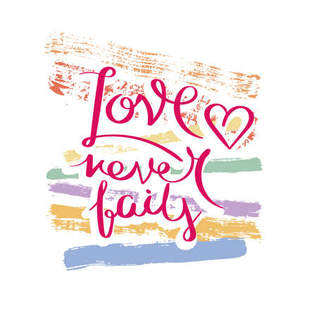 Love never fails. Hand drawn motivation quote. Creative vector typography concept for design and printing. Ready for cards, t-shirts, labels, stickers, posters.