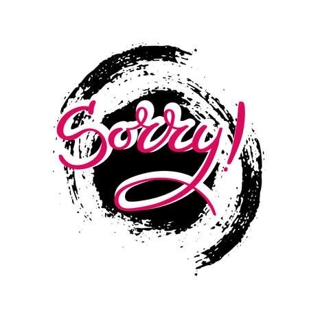 Sorry. Hand drawn motivation quote. Creative vector typography concept for design and printing. Ready for cards, t-shirts, labels, stickers, posters.