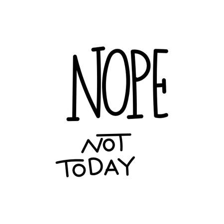 Nope, not today lettering design