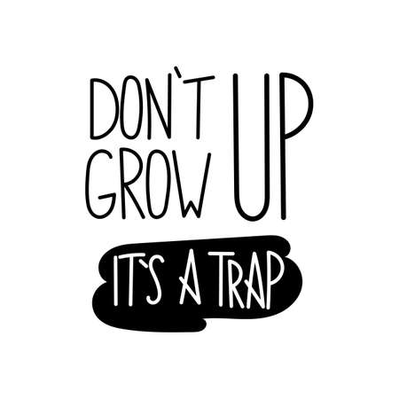 Don't grow up, it's a trap Hand written calligraphy quote vector illustration Illustration