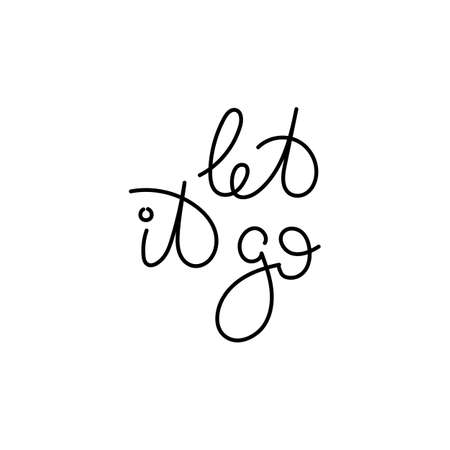 Let it go. Hand written calligraphy quote motivation for life and happiness. For postcard, poster, prints, cards graphic design.