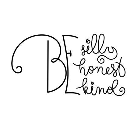 Be silly, be honest, be kind. Hand written calligraphy quote motivation for life and happiness. For postcard, poster, prints, cards graphic design.