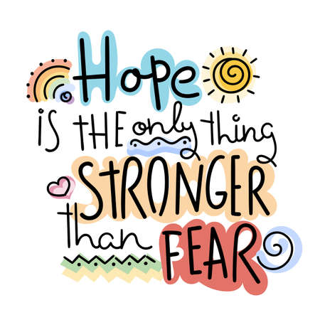 Hope is the only thing stronger than fear. Colorful lettering phrase isolated on white background. Design element for print, t-shirt, poster, card, banner. Vector illustration Ilustração