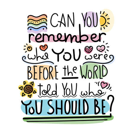 Can you remember who you were before the world told you who you should be. Colorful lettering phrase isolated on white background. Design element for print, t-shirt, poster, card, banner. Vector illus