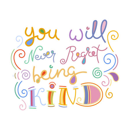 You will never regret being kind. Colorful lettering phrase isolated on white background. Design element for print, t-shirt, poster, card, banner. Vector illustration Stock Illustratie