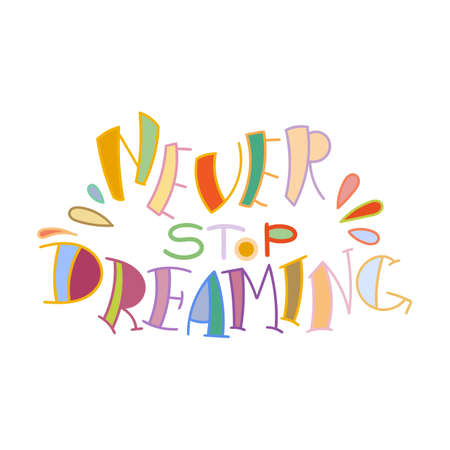 Never stop dreaming. Colorful lettering phrase isolated on white background. Design element for print, t-shirt, poster, card, banner. Vector illustration