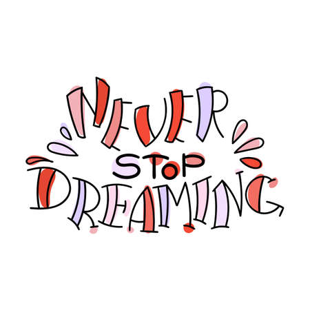 Never stop dreaming. Colorful lettering phrase isolated on white background. Design element for print, t-shirt, poster, card, banner. Vector illustration Illusztráció