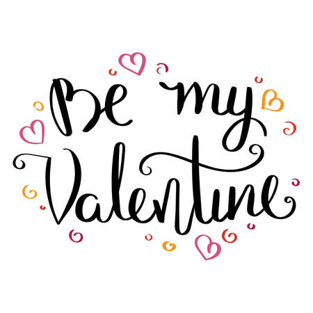Be my Valentine.Inspirational vector hand drawn quote. Ink brush lettering isolated on white background. Motivation saying for cards, posters and t-shirt Stock Illustratie
