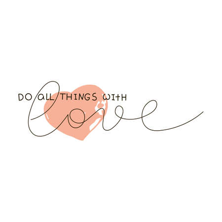 Do All Things With Love. Text for prints, designs, cards, clothes and tattoo. Badge tag icon. Vector lettering inspirational quote, typography invitation banner.
