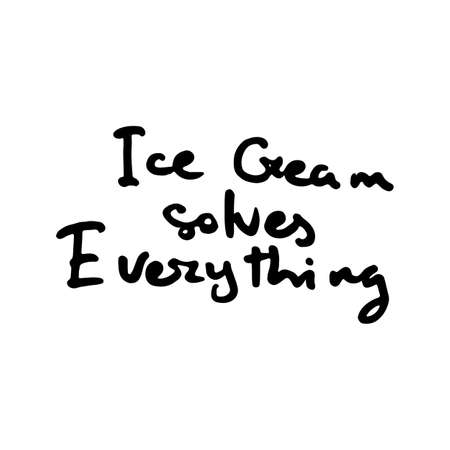 Ice Cream solves Everything. Creative, romantic, inspirational doodle quote. Vector grunge graphic text design for greeting cards, t-shirts, posters and banners. Trendy typography.
