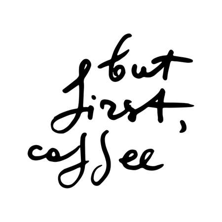 But first coffee. Creative original ink script for hipsters, girls, t shir, wallpaper fashion clothes. Doodle original calligraphic text about cofee. Vector illustration