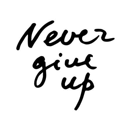 Never give up. Motivational doodle quote. Hand written ink inscription. Hand drawn brush lettering. Vector illustration