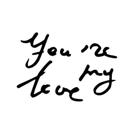 You are my Love. Vector hand draw lettering. Ink draw illustration for postcard, greeting card and banner. Grunge lettering logo