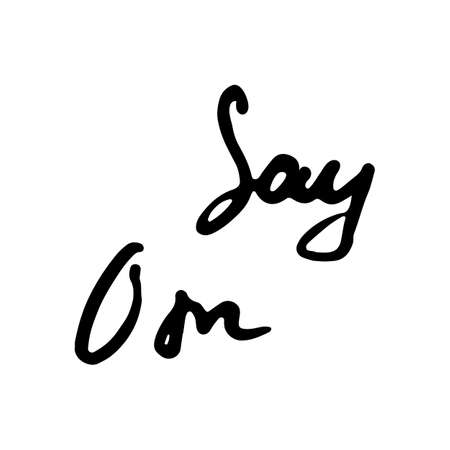 Say Om. Yoga studio ink. Elegant hand lettering for your business. Nice for printed on greeting cards, paper and textile designs, etc. Vector image