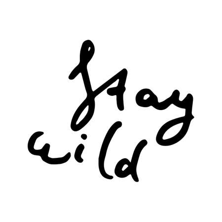 Stay Wild. Hand drawn ink lettering grunge phrase. Motivation quote. Design element for poster, card, print, design. Vector illustration Ilustração