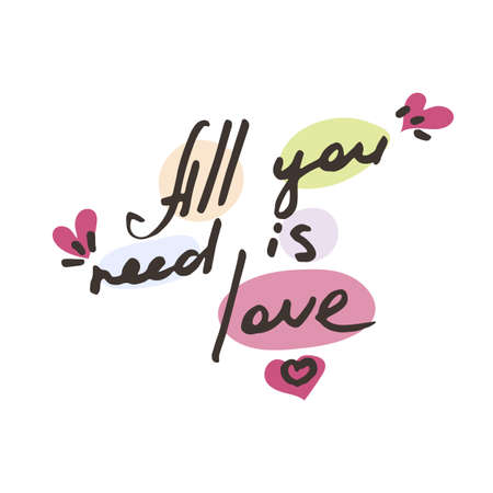 All you need is Love. Vector hand draw lettering. Ink draw illustration for postcard, greeting card and banner. Grunge lettering Illustration