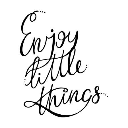 Enjoy little things. Inspirational hand-lettering quote. Hipster hand drawn vintage illustration. Can be used as a print on t-shirts and bags, stationary or poster, cards and designs.