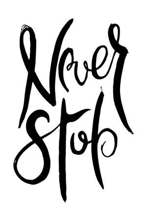 Never Stop. Hand lettering grunge card with textured handcrafted doodle letters in retro style. Hand-drawn vintage vector typography illustration