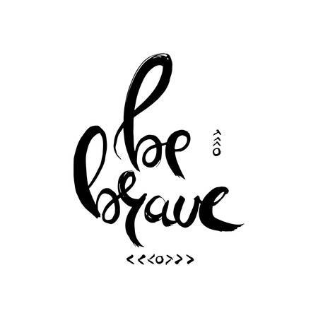 Be brave. Hand lettering grunge card with textured handcrafted doodle letters in retro style. Hand-drawn vintage vector typography illustration