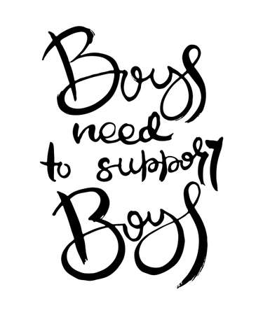 Boys Need to Support Boys. Hand lettering grunge card with textured handcrafted doodle letters in retro style. Hand-drawn vintage vector typography illustration
