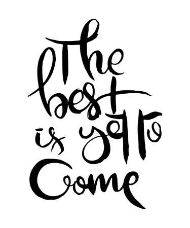 The Best Is Yet to Come. Hand lettering grunge card with textured handcrafted doodle letters in retro style. Hand-drawn vintage vector typography illustration Vettoriali