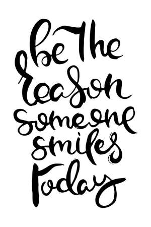 Be the Reason Someone Smiles Today. Hand lettering grunge card with textured handcrafted doodle letters in retro style. Hand-drawn vintage vector typography illustration