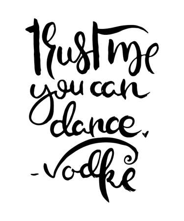 Trust Me You Can Dance. Vodka. Hand lettering grunge card with textured handcrafted doodle letters in retro style. Hand-drawn vintage vector typography illustration Archivio Fotografico - 139344798
