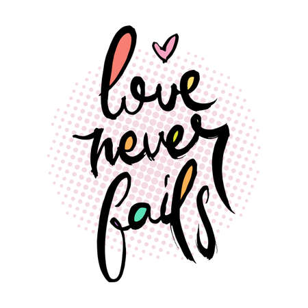 Love Never Fails. Hand lettering grunge card with textured handcrafted doodle letters in retro style. Hand-drawn vintage vector typography illustration