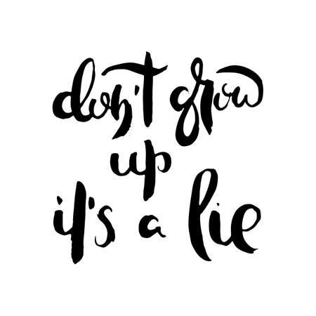 Do not grow up it is a lie. Grunge lettering isolated artwork. Typography stamp for t-shirt graphics, print, poster, banner, flyer, tags, postcard. Vector image
