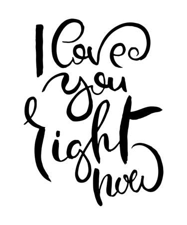 I love you right now. Grunge lettering isolated artwork. Typography stamp for t-shirt graphics, print, poster, banner, flyer, tags, postcard. Vector image