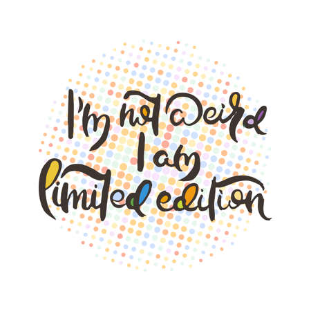I Am Not Weird. I Am Limited Edition. Hand lettering grunge card with textured handcrafted doodle letters in retro style. Hand-drawn vintage vector typography illustration