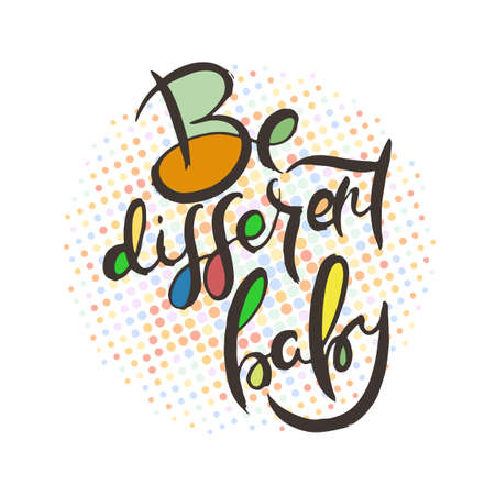 Be Different Baby. Hand lettering grunge card with textured handcrafted doodle letters in retro style. Hand-drawn vintage vector typography illustration