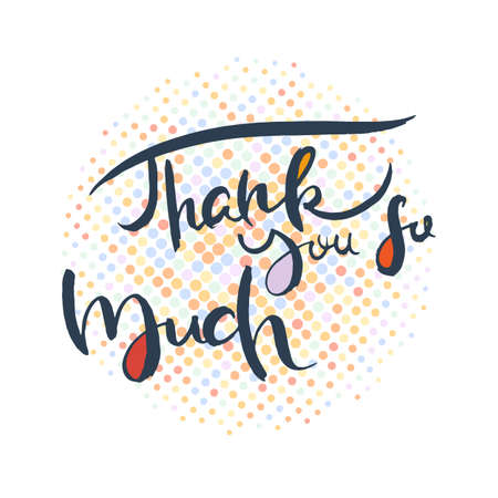 Thank you so much. Grunge lettering isolated artwork. Typography stamp for t-shirt graphics, print, poster, banner, flyer, tags, postcard. Vector image Illustration