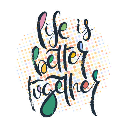 Life is better together. Grunge lettering isolated artwork. Typography stamp for t-shirt graphics, print, poster, banner, flyer, tags, postcard. Vector image