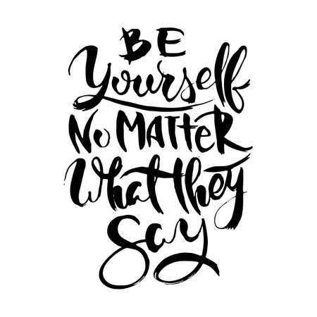 Be Yourself. No Matter What They Say. Hand drwan grunge lettering isolated artwork. Stamp for t-shirt graphics, print, poster, banner, flyer, tags, postcard. Vector image