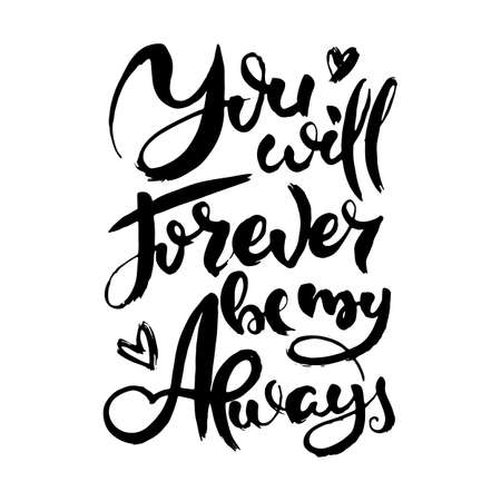 You Will Forever Be My Always. Hand drwan grunge lettering isolated artwork. Stamp for t-shirt graphics, print, poster, banner, flyer, tags, postcard. Vector image