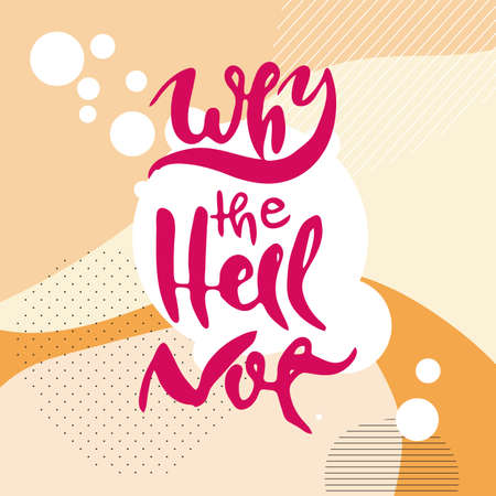 Why The Hell Not. Vector motivational phrase. Hand drawn ornate lettering. Hand drawn doodle print