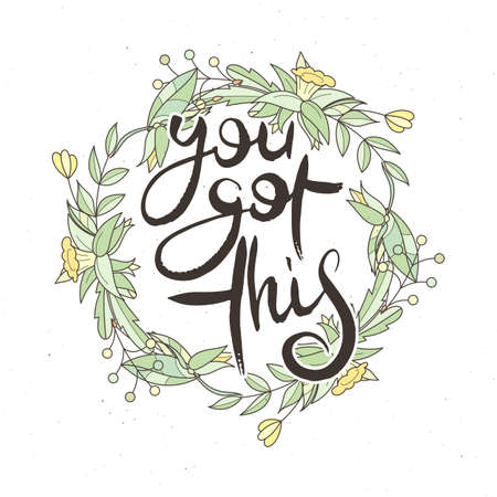 You Got This. Hand lettering grunge card with flower background. Handcrafted doodle letters in retro style. Hand-drawn vintage vector typography illustration