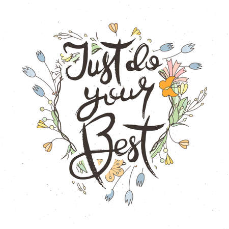 Just Do Your Best. Hand lettering grunge card with flower background. Handcrafted doodle letters in retro style. Hand-drawn vintage vector typography illustration