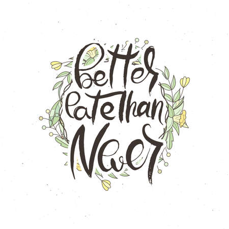 Better Late Than Never. Hand lettering grunge card with flower background. Handcrafted doodle letters in retro style. Hand-drawn vintage vector typography illustration