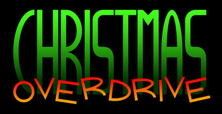 CHRISTMAS OVERDRIVE sarcastic slogan written in green and fire (red orange) colors. Original typographic letters.