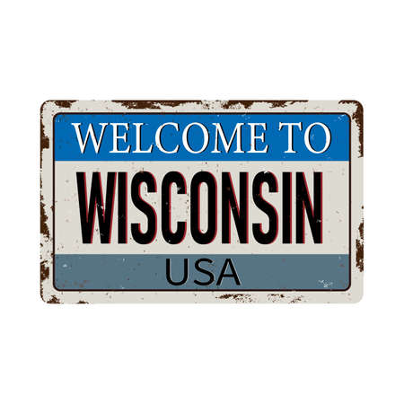 Welcome to Wisconsin vintage rusty metal sign on a white background, vector illustration