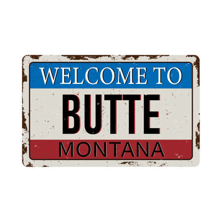 Welcome to Butte Montana vintage rusty metal sign on a white background, vector illustration