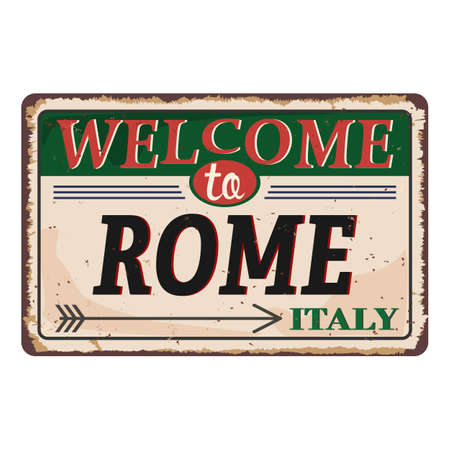 Welcome to Rome Italy vintage rusty metal sign on a white background, vector illustration