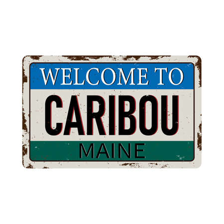 Welcome to Caribou Maine vintage rusty metal sign on a white background, vector illustration Illustration