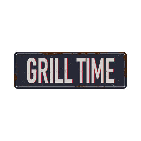 Vintage metal sign - Grill Time  Grunge and rusty effects